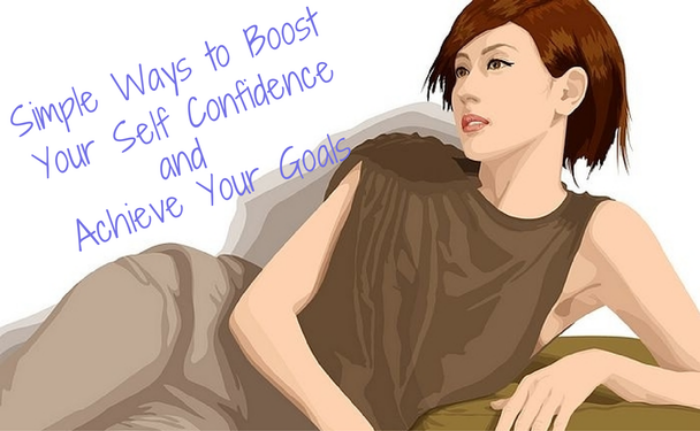 Simple Ways to Boost Your Self Confidence and Achieve Your Goals