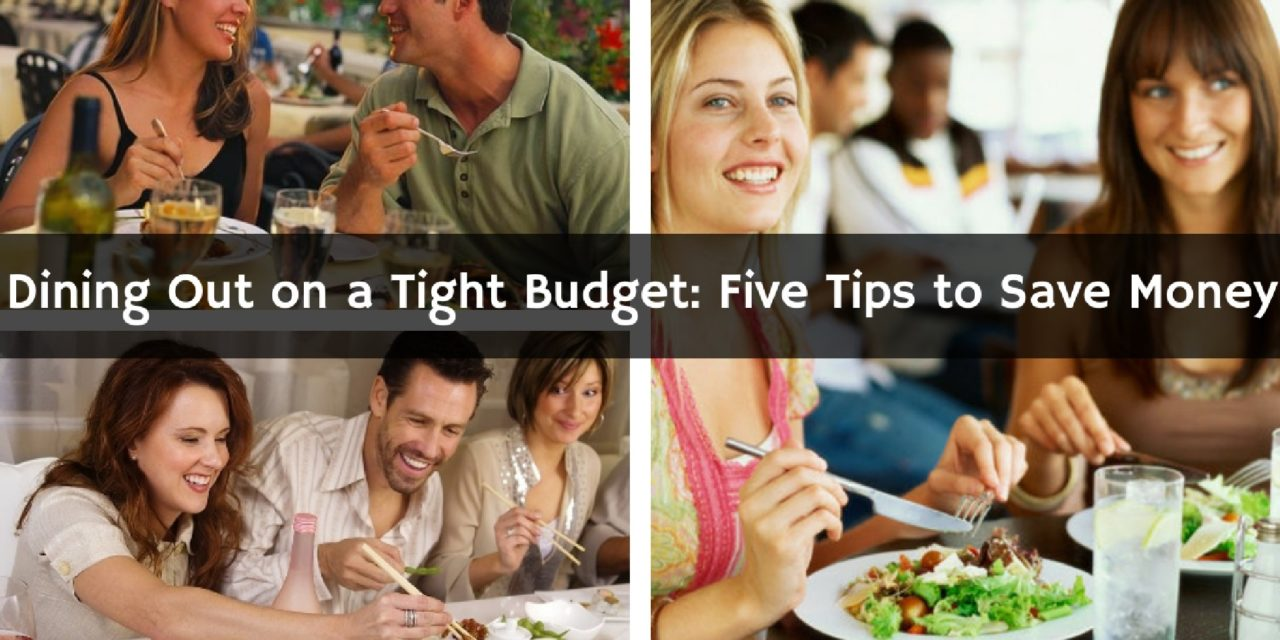 Dining Out on a Tight Budget: Five Tips to Save Money