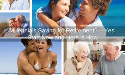 Millennials Saving for Retirement? – Yes! Start Now and Here is How