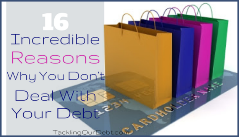 16 Incredible Reasons Why You Don't Deal With Your Debt