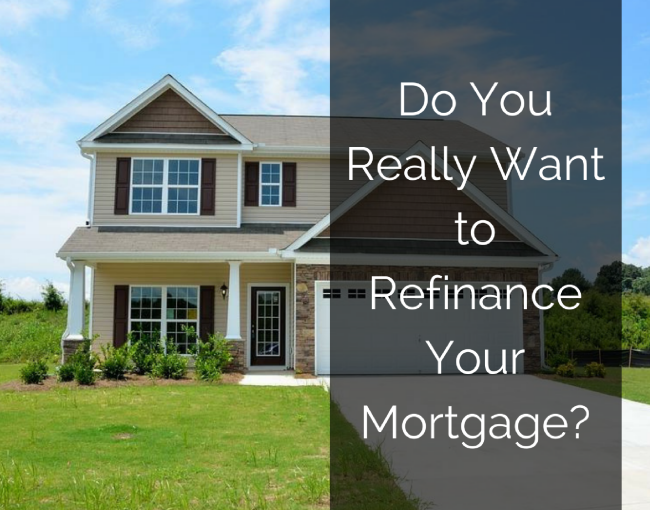 Do You Really Want to Refinance Your Mortgage?