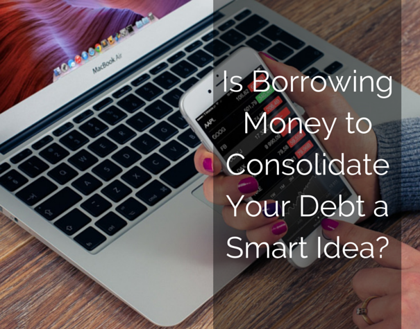 Is Borrowing Money to Consolidate Your #Debt a Smart Idea?