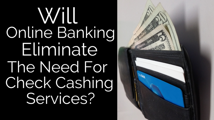 Will Online Banking Eliminate The Need For Check Cashing Services?
