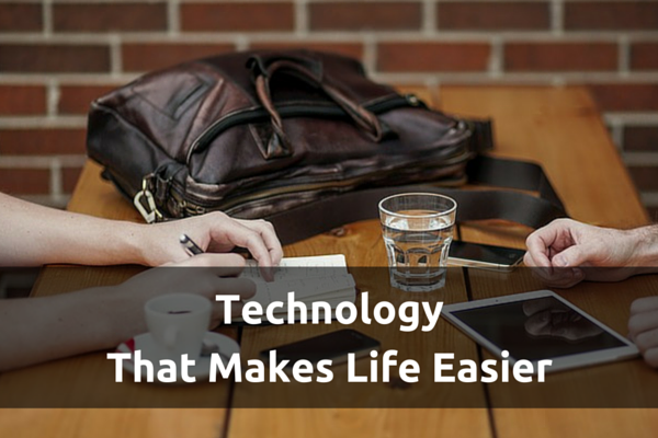 Technology That Makes Life Easier