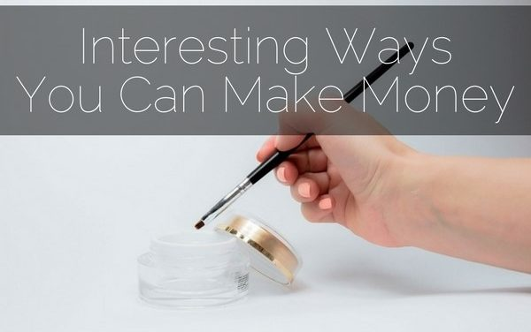 Interesting Ways You Can Make Money