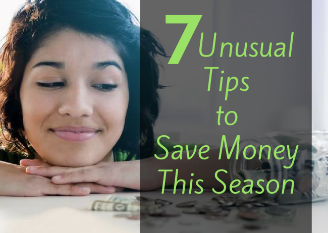 7 Unusual Tips to Save Money This Season