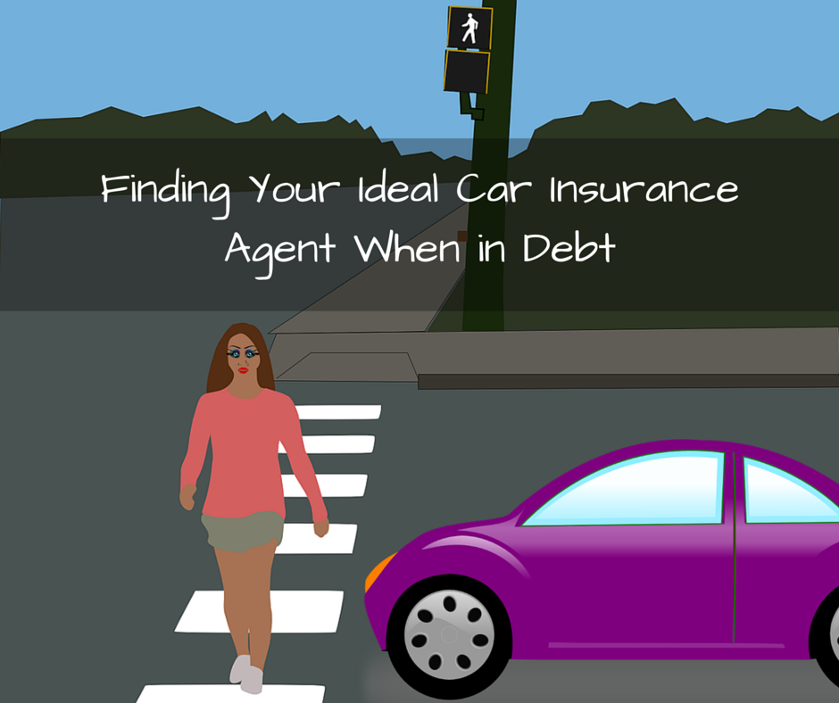 Finding Your Ideal Car Insurance Agent When in Debt