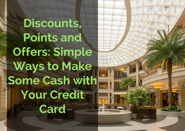 Discounts, Points and Offers: Simple Ways to Make Some Cash with Your Credit Card