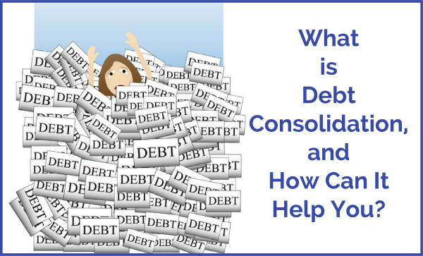 What is Debt Consolidation, and How Can It Help You?