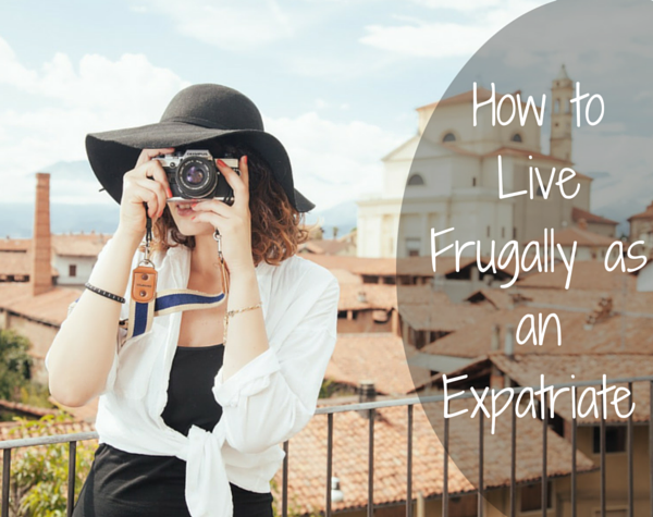 How to Live Frugally as an Expatriate