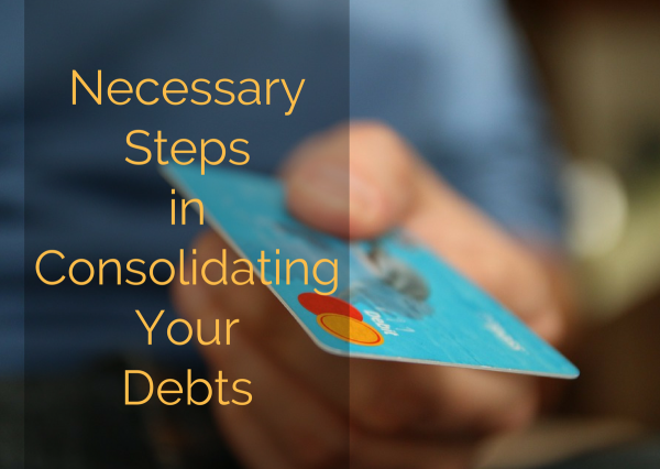Necessary Steps in Consolidating Your Debts