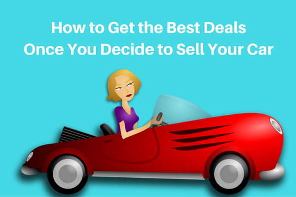 How to Get the Best Deals Once You Decide to Sell Your Car
