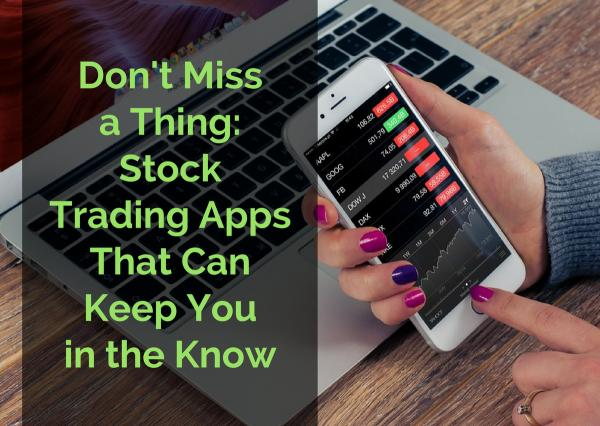 Don't Miss a Thing: Stock Trading Apps That Can Keep You in the Know