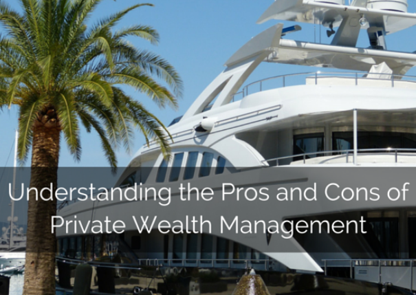 Understanding the Pros and Cons of Private Wealth Management