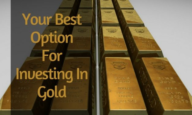 Your Best Option For Investing In Gold