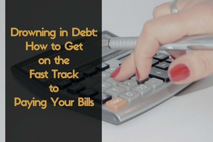 Drowning in Debt: How to Get on the Fast Track to Paying Your Bills