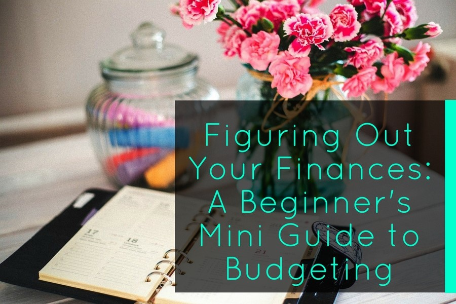 Figuring Out Your Finances: A Beginner's Mini Guide to Budgeting