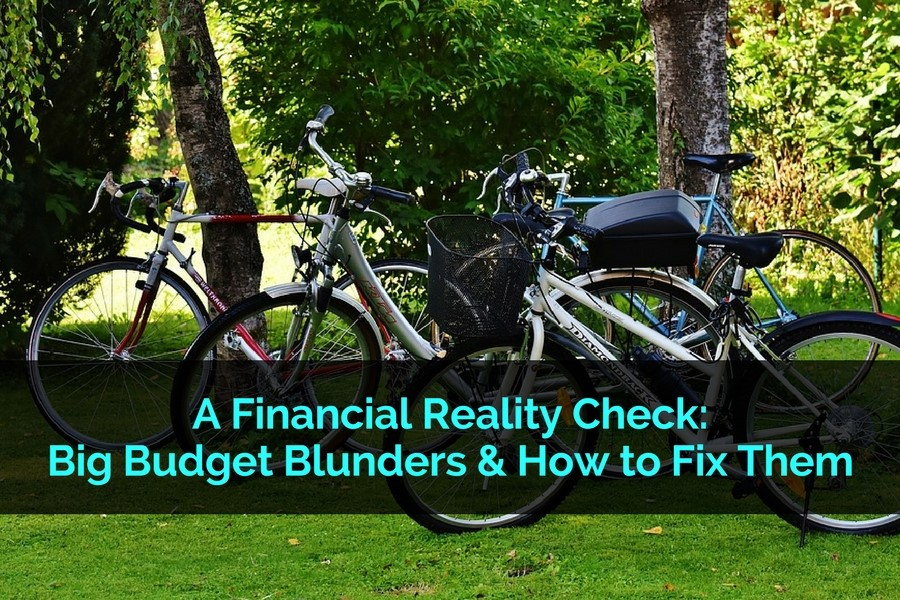 A Financial Reality Check: Big Budget Blunders and How to Fix Them