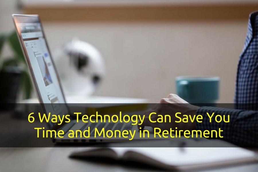 6 Ways Technology Can Save You Time and Money in Retirement