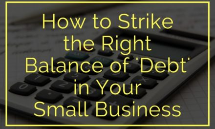 How to Strike the Right Balance of 'Debt' in Your Small Business