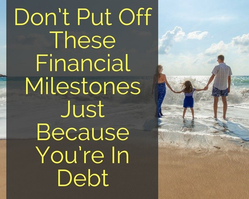 Don't Put Off These Financial Milestones Just Because You're In Debt