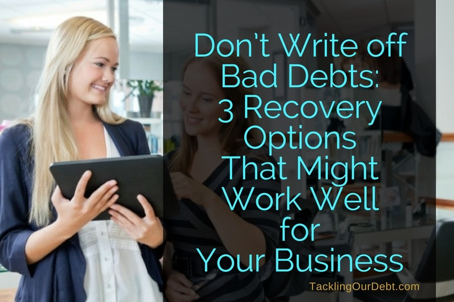 Don't Write off Bad Debts:  3 Recovery Options That Might Work Well for Your Business