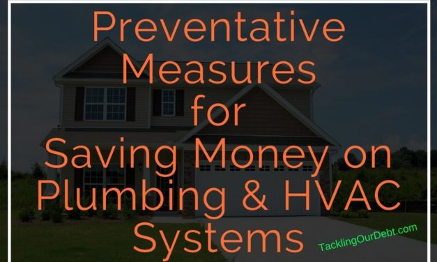 Preventative Measures for Saving Money on Plumbing and HVAC Systems