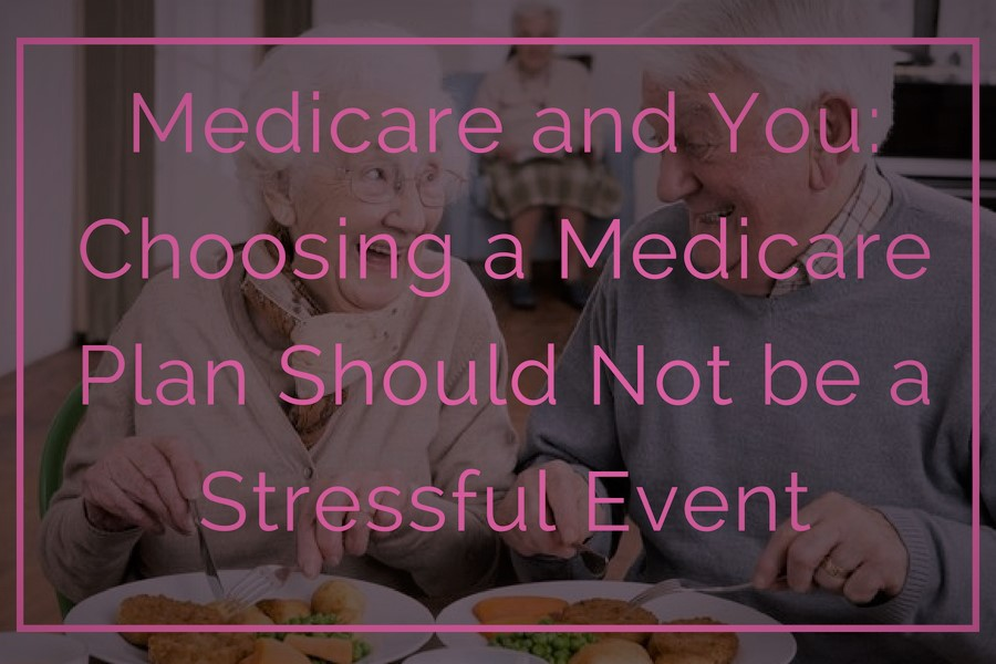 Medicare and You: Choosing a Medicare Plan Should Not be a Stressful Event