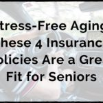 Stress-Free Aging: These 4 Insurance Policies Are a Great Fit for Seniors