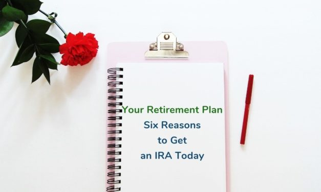 Your Retirement Plan: Six Reasons to Get an IRA Today