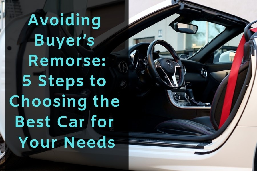 Buyers Remorse Car >> Avoiding Buyer S Remorse 5 Steps To Choosing The Best Car