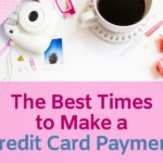 The Best Times to Make a Credit Card Payment