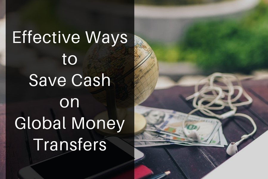 Effective Ways to Save Cash on Global Money Transfers