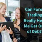 Can Forex Trading Really Help Me Get Out of Debt?