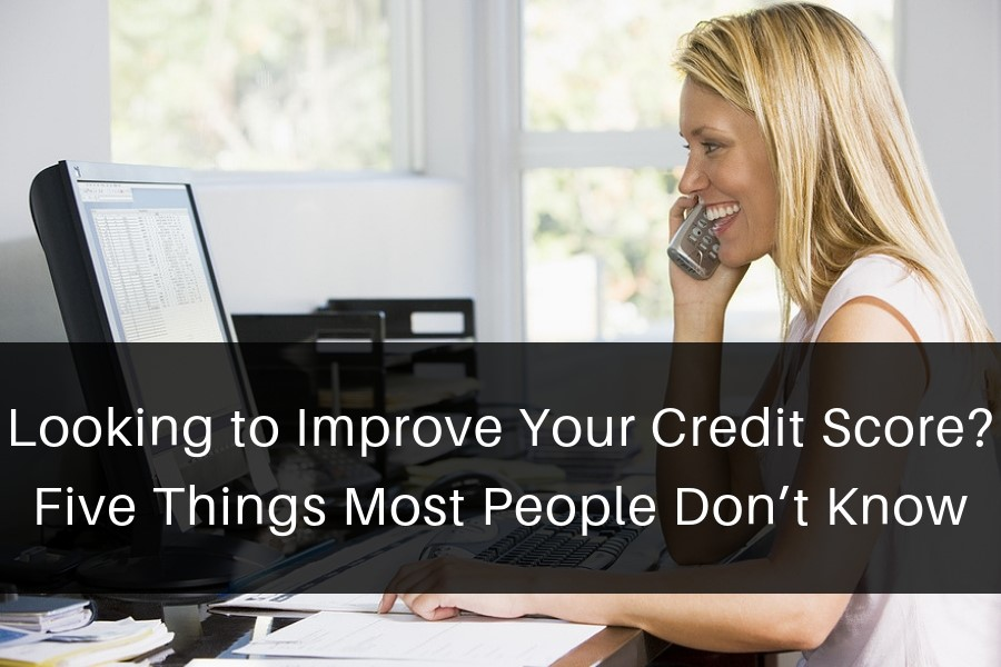 Looking to Improve Your Credit Score? Five Things Most People Don't Know