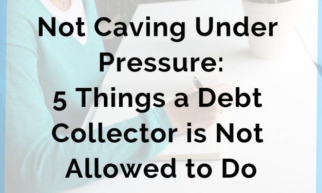 Not Caving Under Pressure: 5 Things a Debt Collector is Not Allowed to Do