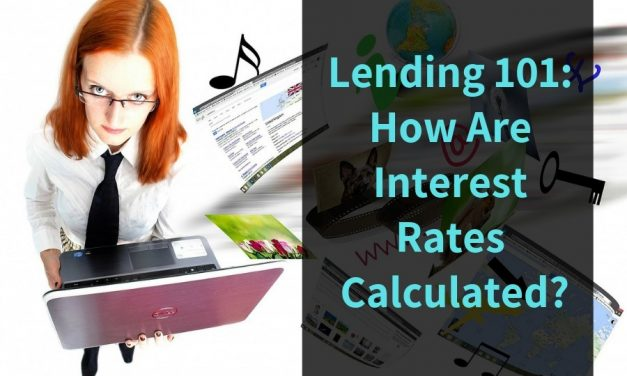 Lending 101: How Are Interest Rates Calculated?