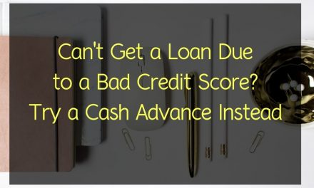 Can't Get a Loan Due to a Bad Credit Score? Try a Cash Advance Instead