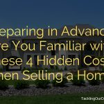 Preparing in Advance: Are You Familiar with These 4 Hidden Costs When Selling a Home?