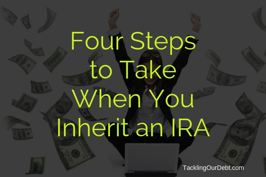 Four Steps to Take When You Inherit an IRA