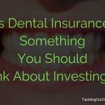 Is Dental Insurance Something You Should Think About Investing In?