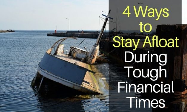 4 Ways to Stay Afloat During Tough Financial Times