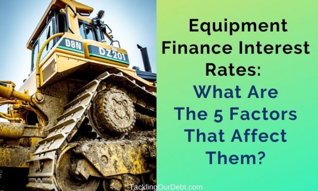 Equipment Finance Interest Rates: What Are The 5 Factors That Affect Them?