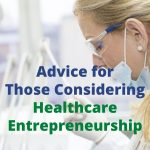 Advice for Those Considering Healthcare Entrepreneurship