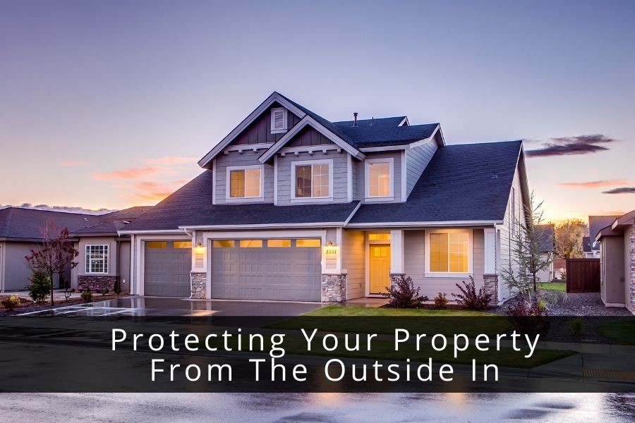 Protecting Your Property From The Outside In