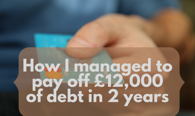 How I Managed to Pay Off £12,000 of Debt in 2 Years